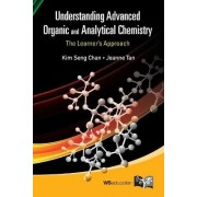 Understanding Advanced Organic And Analytical Chemistry: The Learner's Approach by Jeanne Tan
