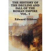 The History of the Decline and Fall of the Roman Empire Vol. 2 by Edward Gibbon