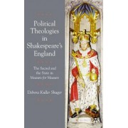 Political Theologies in Shakespeare's England by Debora Kuller Shuger