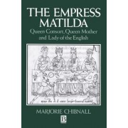 The Empress Matilda by Marjorie Chibnall