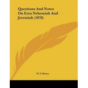 Questions and Notes on Ezra Nehemiah and Jeremiah (1878) by W T Mason