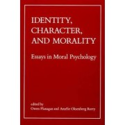 Identity, Character, and Morality by Owen J. Flanagan