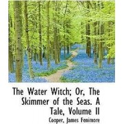 The Water Witch; Or, the Skimmer of the Seas. a Tale, Volume II by Cooper James Fenimore