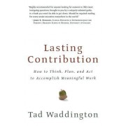 Lasting Contribution: How to Think, Plan, and ACT to Accomplish Meaningful Work