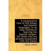 A Comparative View of the Italian and Spanish Languages by Bachi Pietro