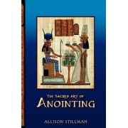 The Sacred Art of Anointing by Allison Stillman