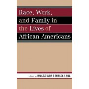Race, Work, and Family in the Lives of African Americans by Marlese Durr