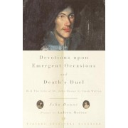 Devotions upon Emergent Occasions / Death's Duel by John Donne