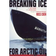 Breaking Ice for Arctic Oil by Ross Coen