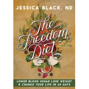 The Freedom Diet: Lower Blood Sugar, Lose Weight and Change Your Life in 60 Days