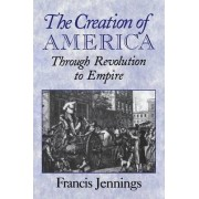 The Creation of America by Francis Jennings