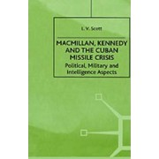 Macmillan, Kennedy, and the Cuban Missile Crisis by L. V. Scott