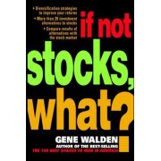 If Not Stocks, What? by Gene Walden