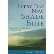 Every Day Is a New Shade of Blue by David Roper