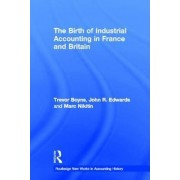 The Birth of Industrial Accounting in France and Britain by Trevor Boyns