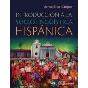 Introduccion a La Sociolinguistica Hispanica by Manuel Diaz-Campos