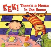 Eek! There's a Mouse in the House! by Wong Herbert Yee