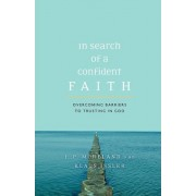 In Search of a Confident Faith by Distinguished Professor of Philosophy J P Moreland