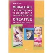 Modalitati de cunoastere si cultivare a predispozitiilor creative cls 1-4 - Mihaela Dinu