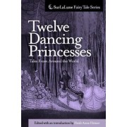 Twelve Dancing Princesses Tales from Around the World by Heidi Anne Heiner