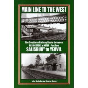 Main Line to the West: Southern Railway Route Between Basingstone and Exeter, Salisbury to Yeovil Pt. 2 by John Nicholas