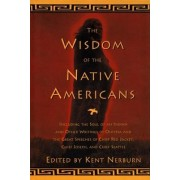 The Wisdom of the Native Americans: Including the Soul of an Indian and Other Writings of Ohiyesa and the Great Speeches of Red Jacket, Chief Joseph,