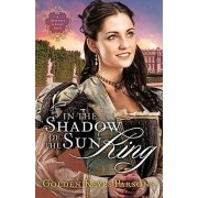 In the Shadow of the Sun King by Golden Keyes Parsons