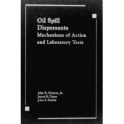 Oil Spill Dispersants by John R. Clayton