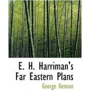 E. H. Harriman's Far Eastern Plans by George Kennan