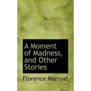 A Moment of Madness, and Other Stories by Florence Marryat