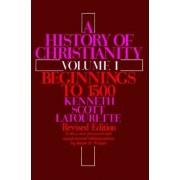 A History of Christianity Volume I by Kenneth Scott Latourette