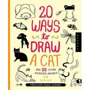 20 Ways to Draw a Cat and 23 Other Awesome Animals by Quarry Creative Team