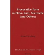 Provocative Form in Plato, Kant, Nietzsche (and Others) by Bernard Freydberg