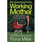 The Secret World of the Working Mother by Fiona Millar