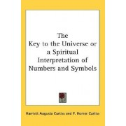 The Key to the Universe or a Spiritual Interpretation of Numbers and Symbols by Harriett Augusta Curtiss