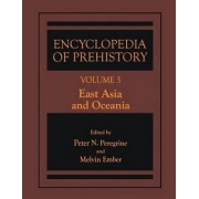 Encyclopedia of Prehistory: East Asia and Oceania v. 3 by Peter N. Peregrine
