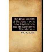 The Real Wealth of Nations = Or, a New Civilization and Its Economic Foundations by Hecht John S