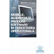 Modele Algoritmi Si Produse Software In Cercetarea Operationala - Moise Cocan