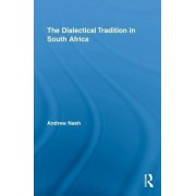 The Dialectical Tradition in South Africa by Andrew Nash
