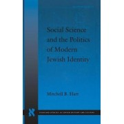 Social Science and the Politics of Modern Jewish Identity by Mitchell B. Hart