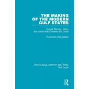The Making of the Modern Gulf States: Kuwait, Bahrain, Qatar, the United Arab Emirates and Oman
