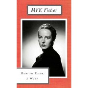 How to Cook a Wolf by M. F. K. Fisher