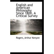 English and American Philosophy Since 1800, a Critical Survey by Rogers Arthur Kenyon