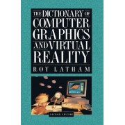The Dictionary of Computer Graphics and Virtual Reality by Roy Latham