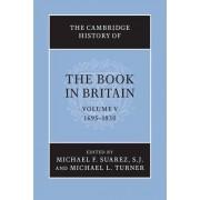 Cambridge History of the Book in Britain: Volume 5, 1695-1830: 1695-1830 v. 5 by Michael F. Suarez