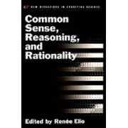Common Sense, Reasoning, and Rationality by Renee Elio