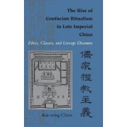The Rise of Confucian Ritualism in Late Imperial China by Kai-Wing Chow