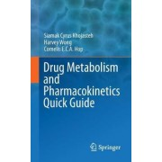 The Drug Metabolism and Pharmacokinetics Quick Guide by Cyrus Khojasteh