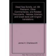 The Dead Sea Scrolls. Hebrew, Aramaic, and Greek Texts with English Translations by James H Charlesworth