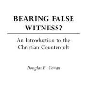 Bearing False Witness? by Douglas E. Cowan